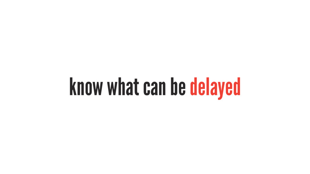 know what can be delayed