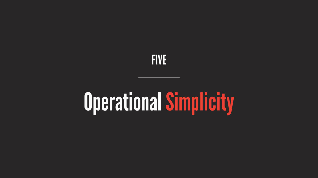 FIVE Operational Simplicity