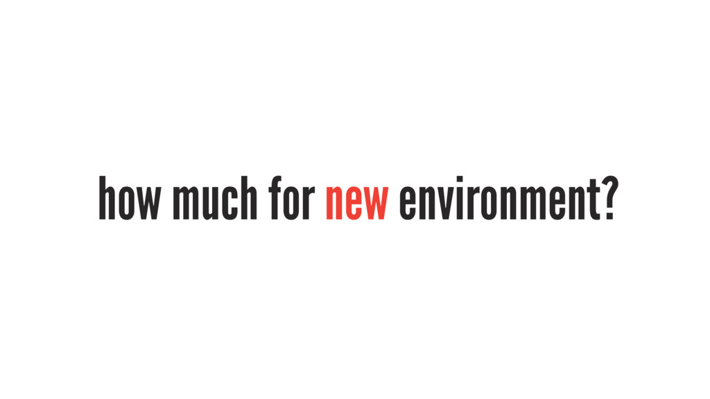 how much for new environment?