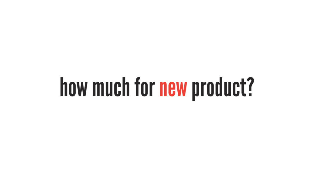 how much for new product?