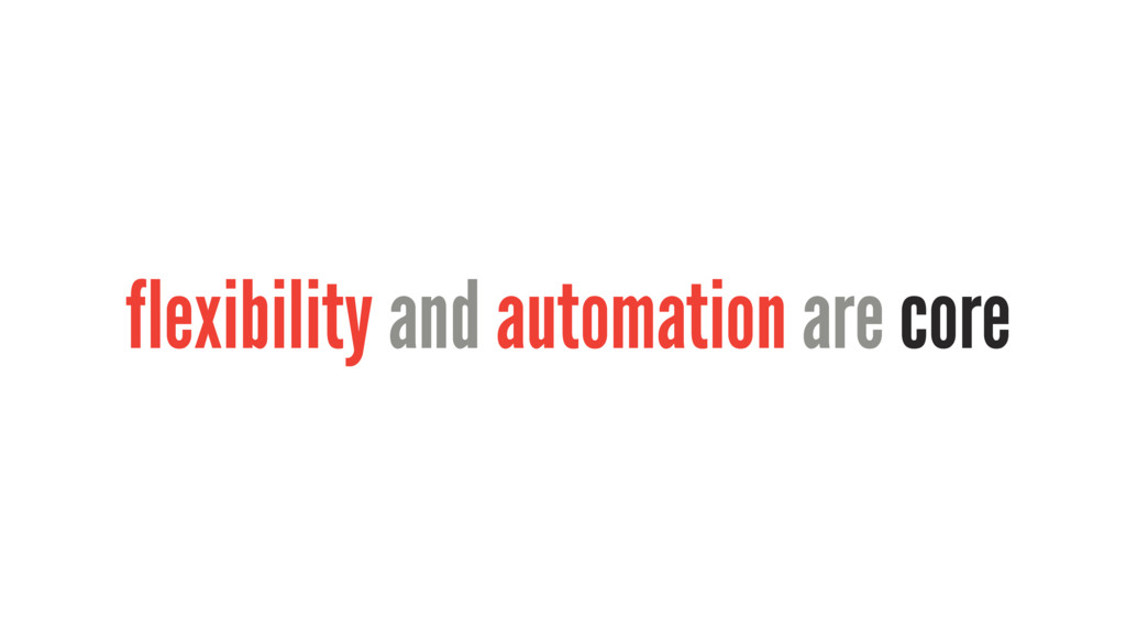 flexibility and automation are core
