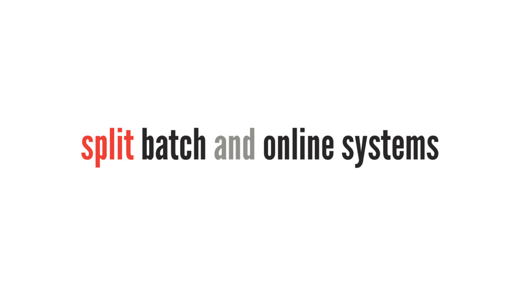 split batch and online systems