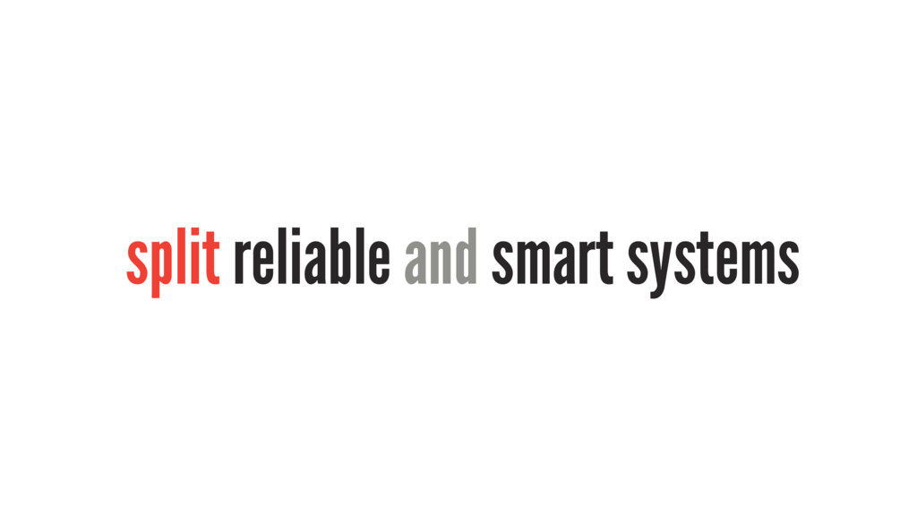 split reliable and smart systems