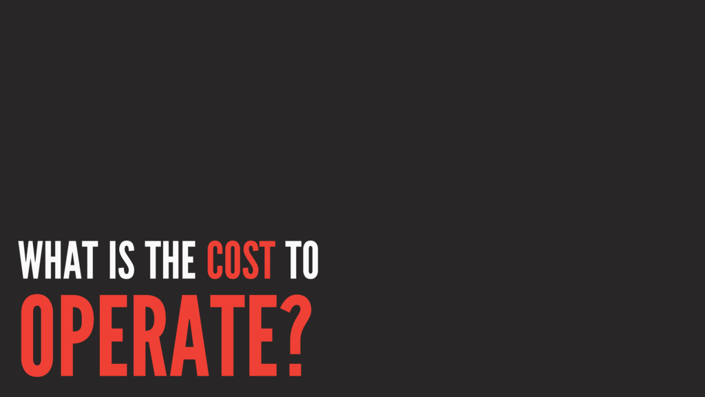 WHAT IS THE COST TO OPERATE?