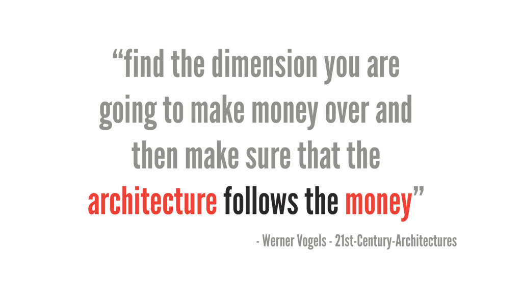 """find the dimension you are going to make money..."