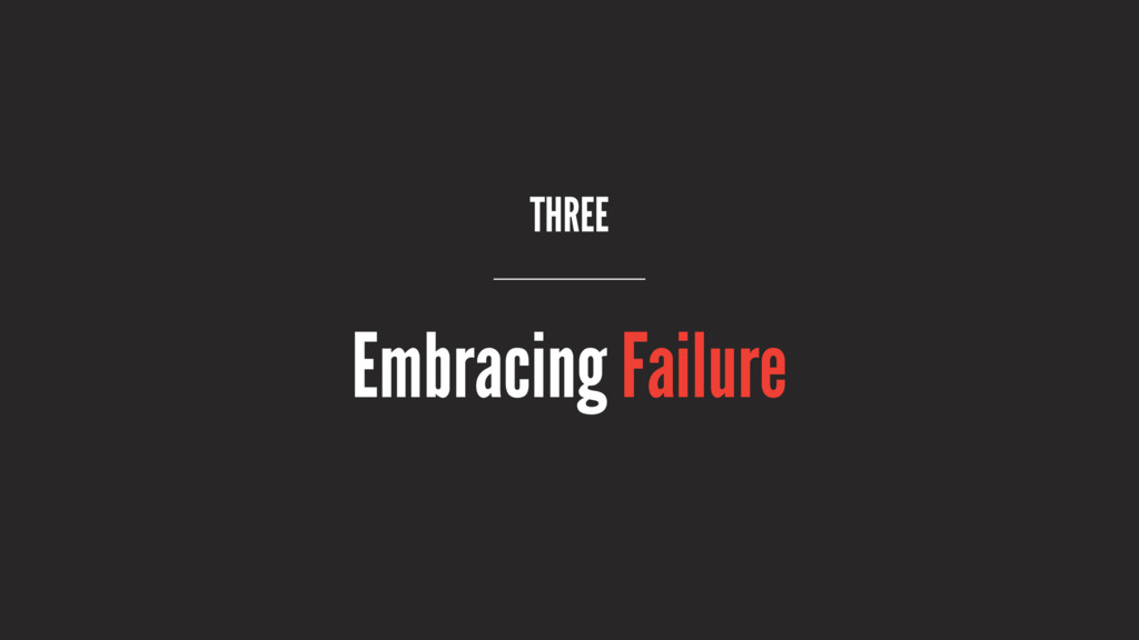THREE Embracing Failure