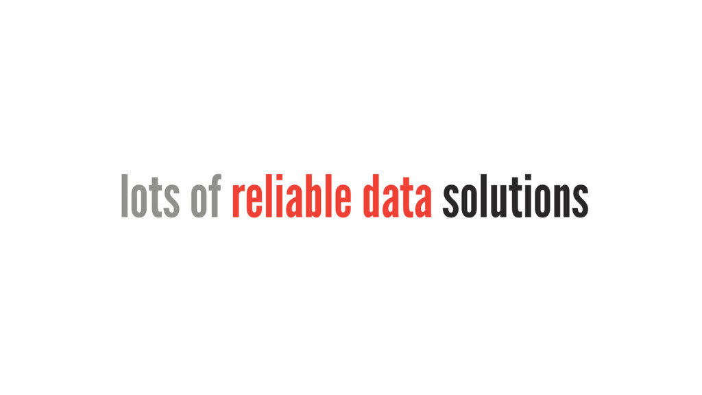 lots of reliable data solutions