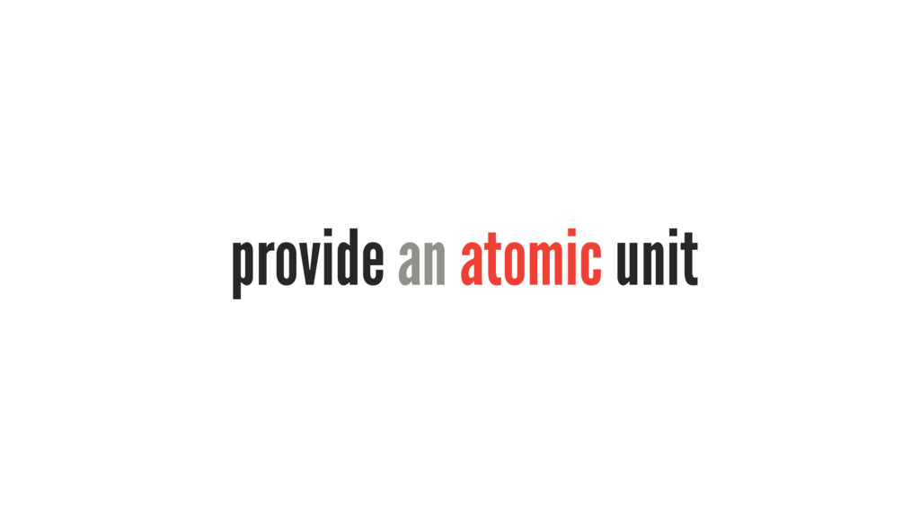 provide an atomic unit