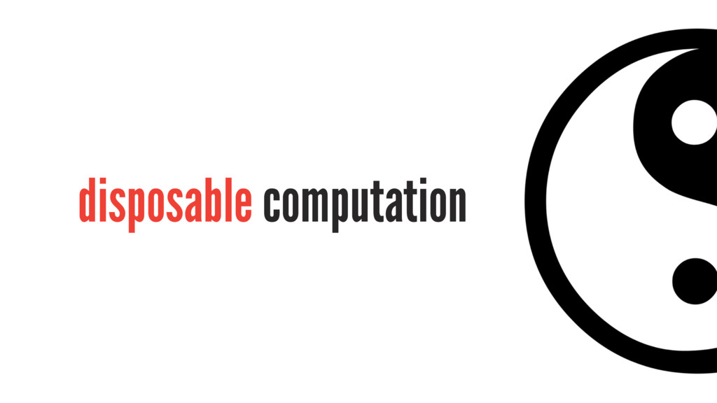 disposable computation