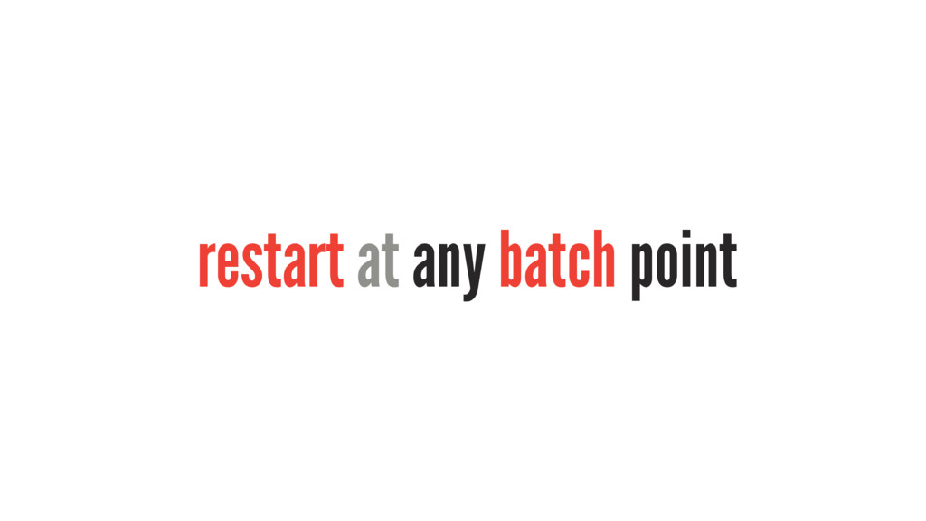 restart at any batch point