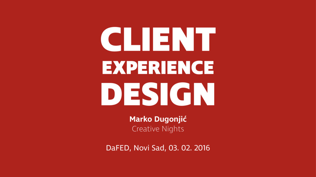 CLIENT EXPERIENCE DESIGN Marko Dugonjić Creati...