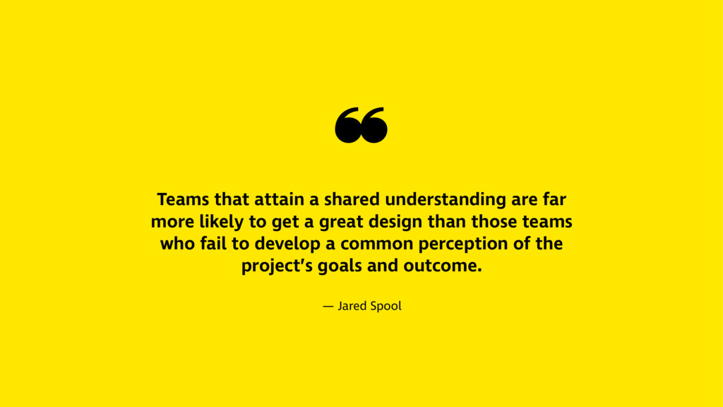 ❝ Teams that attain a shared understanding are ...
