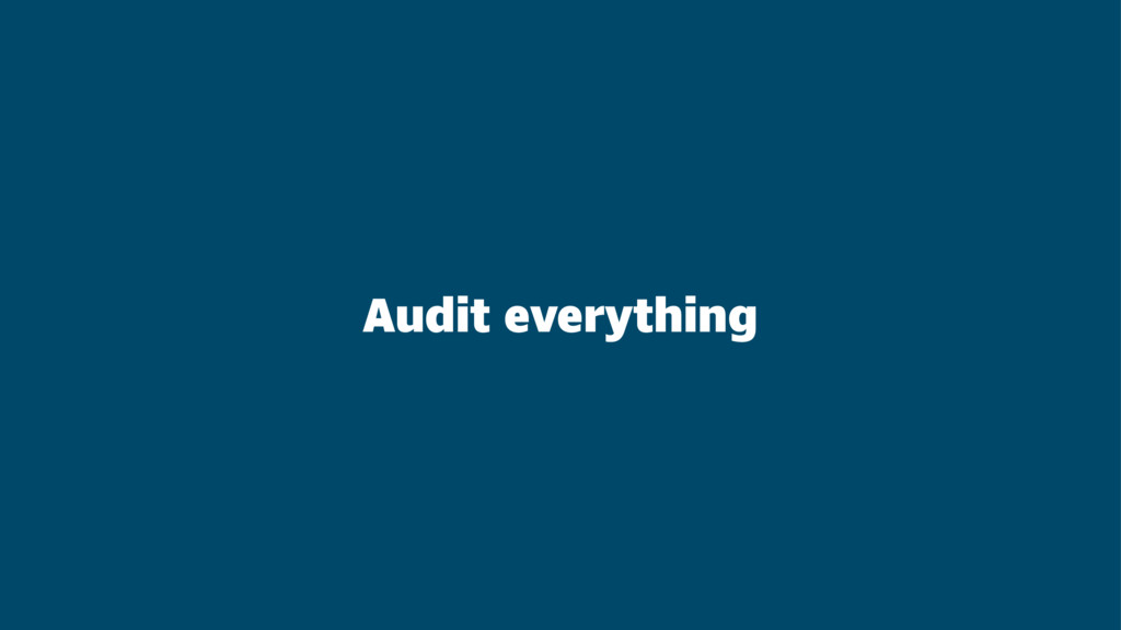 Audit everything