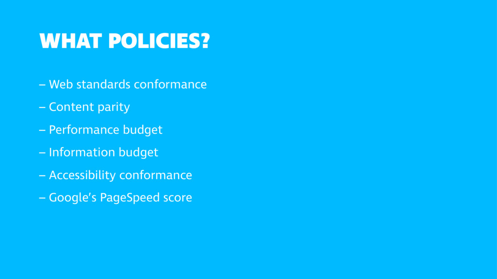 WHAT POLICIES? – Web standards conformance – C...