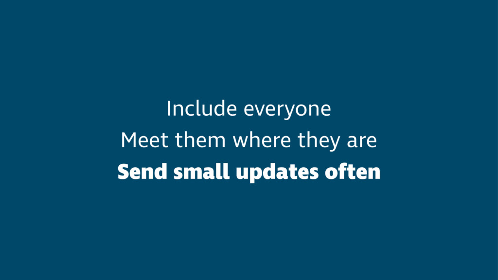 Include everyone Meet them where they are Send ...