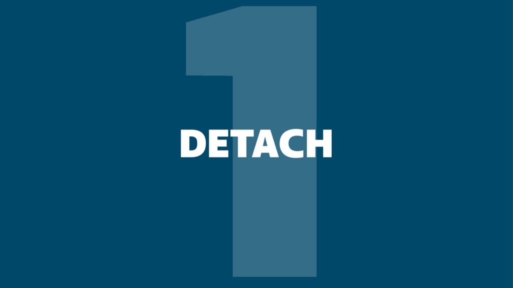 1 DETACH