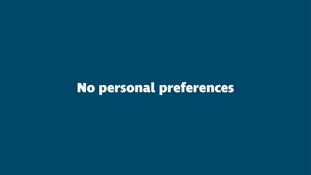 No personal preferences