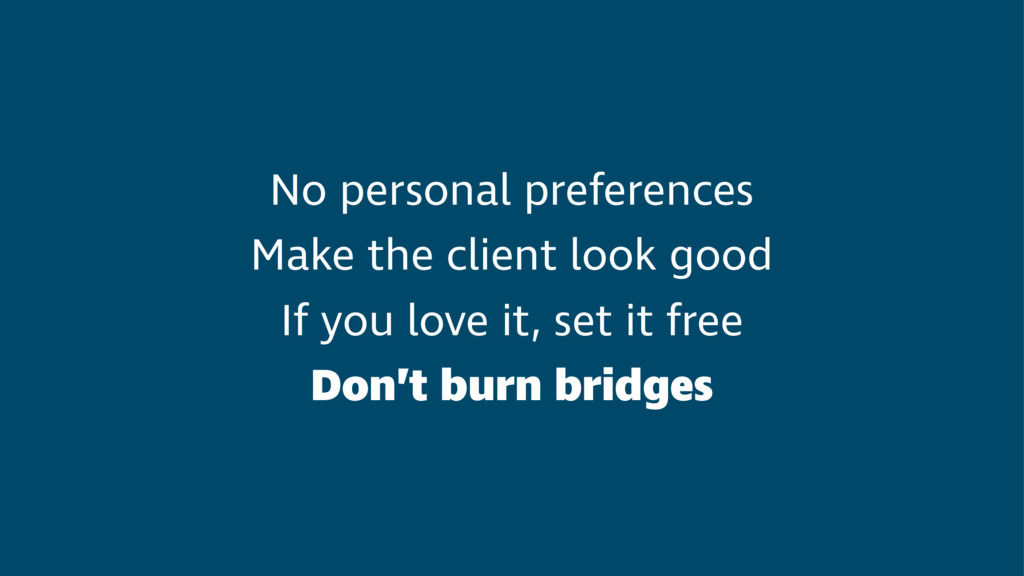 No personal preferences Make the client look go...
