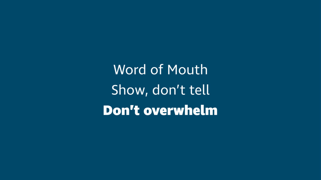 Word of Mouth Show, don't tell Don't overwhelm