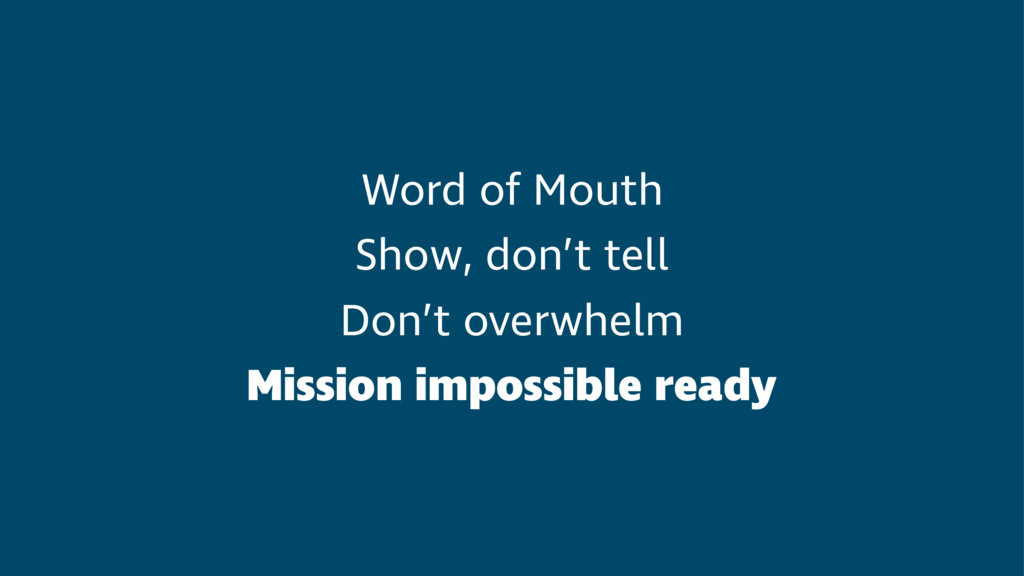 Word of Mouth Show, don't tell Don't overwhelm ...