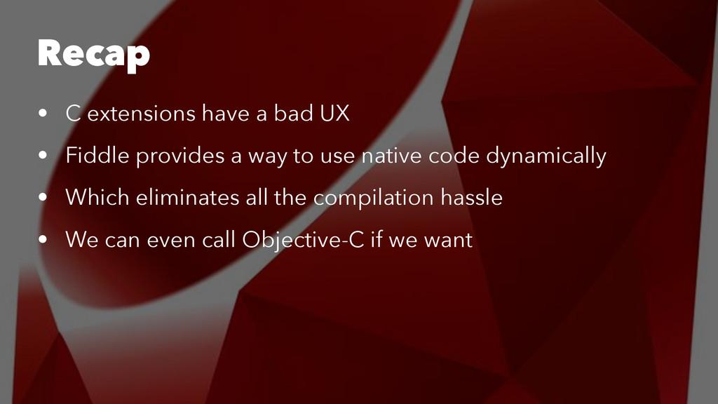Recap • C extensions have a bad UX • Fiddle pro...