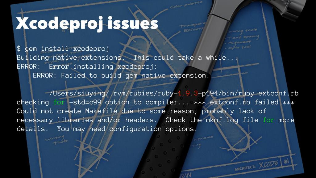 Xcodeproj issues $ gem install xcodeproj Buildi...