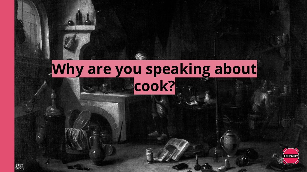 Why are you speaking about cook?