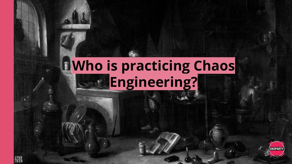 Who is practicing Chaos Engineering?