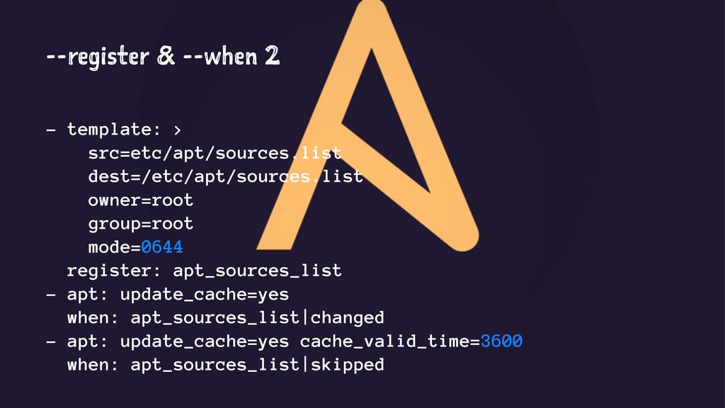 --register & --when 2 - template: > src=etc/apt...