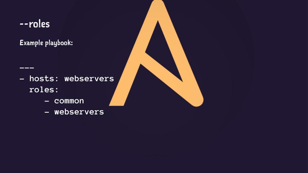 --roles Example playbook: --- - hosts: webserve...