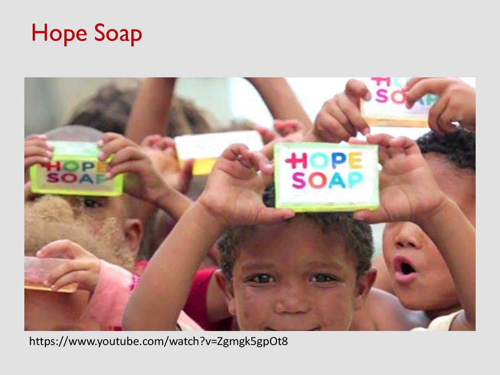 Hope Soap https://www.youtube.com/watch?v=Zgmgk...