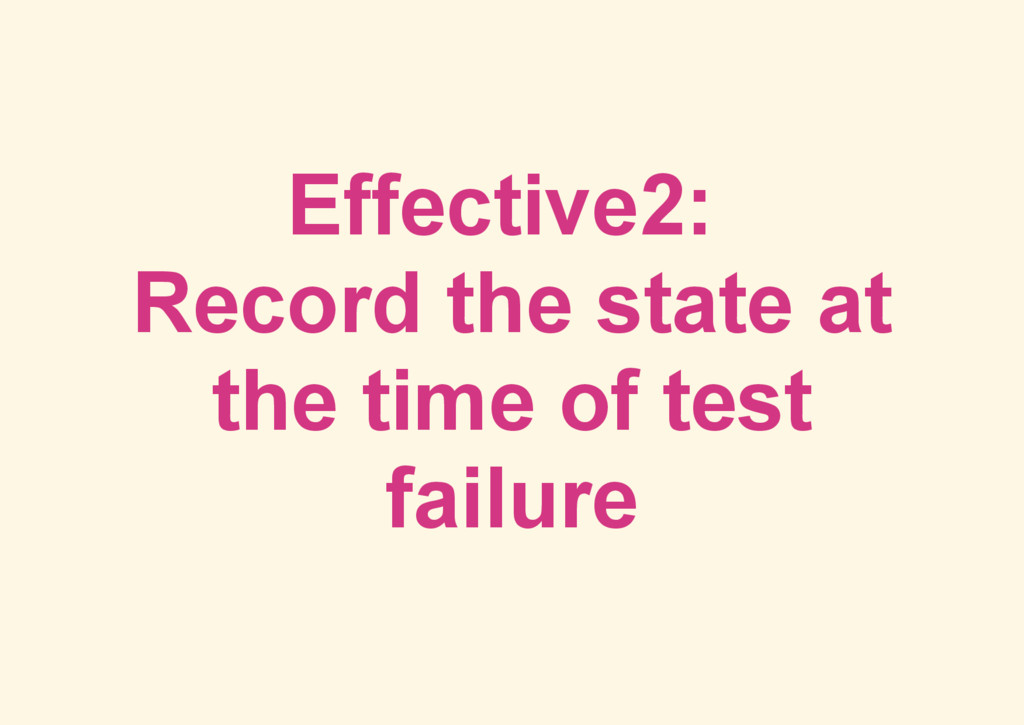 Effective2: Record the state at the time of tes...