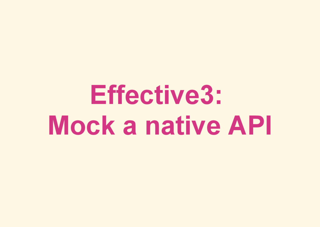 Effective3: Mock a native API