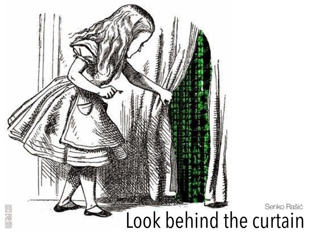 Look behind the curtain Senko Rašić