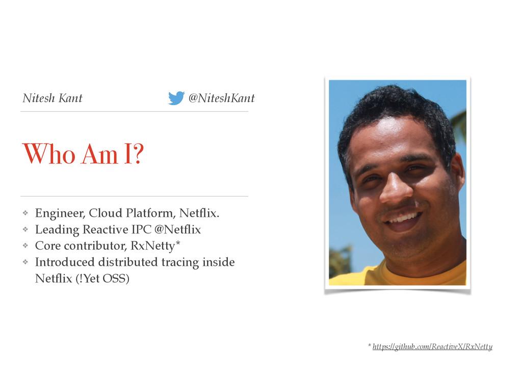 Nitesh Kant Who Am I? ❖ Engineer, Cloud Platfor...
