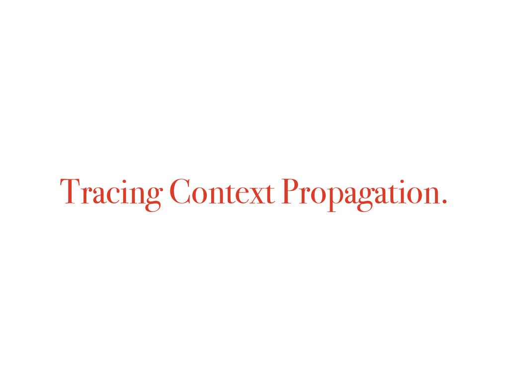 Tracing Context Propagation.