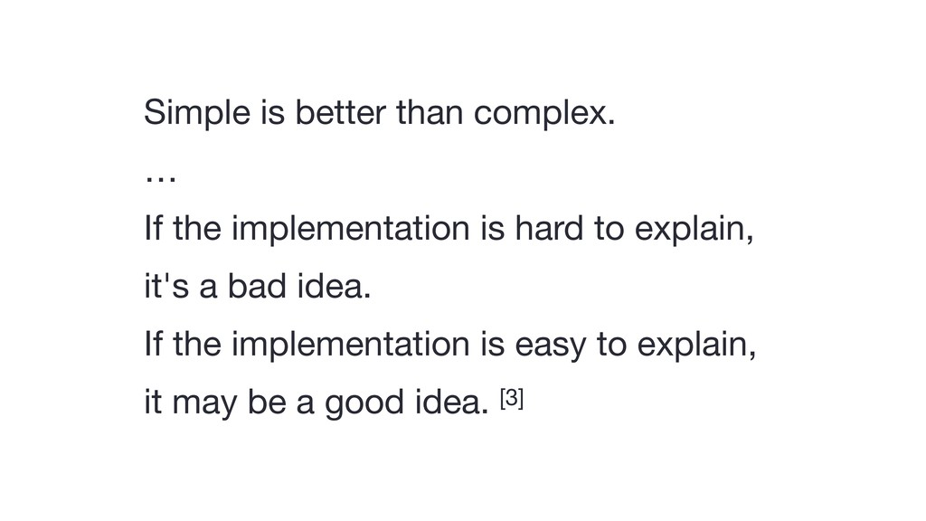 Simple is better than complex.  …  If the imple...