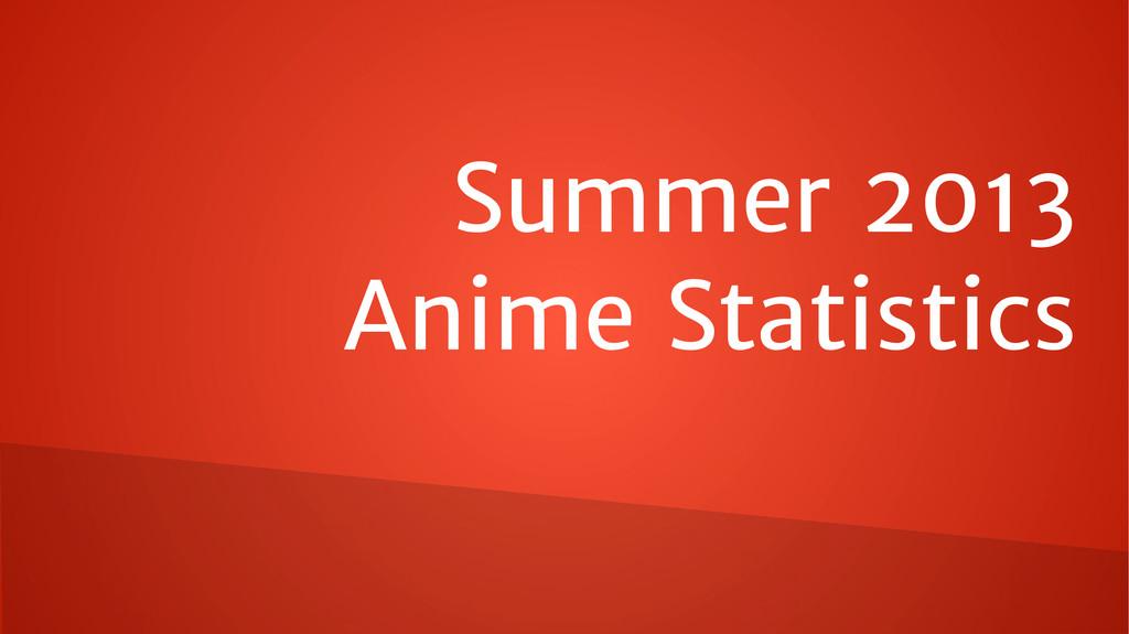 Summer 2013 Anime Statistics