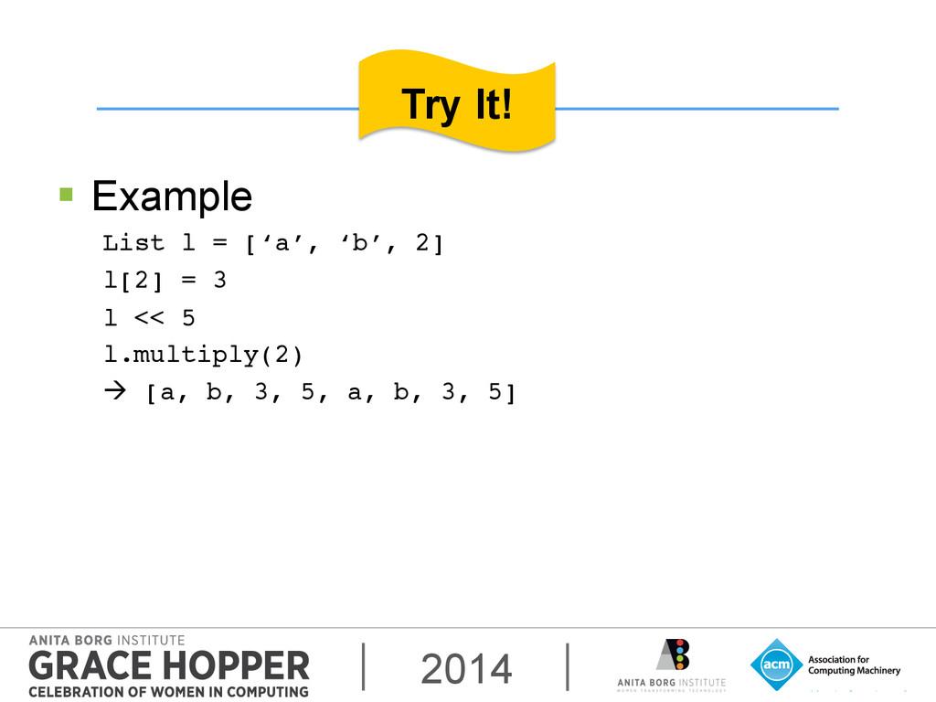 2014 § Example List l = ['a', 'b', 2]! l[2] =...