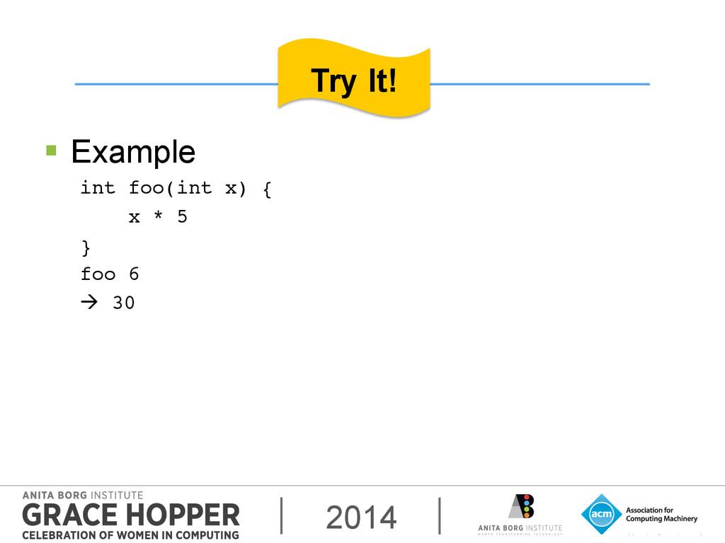 2014 § Example int foo(int x) {! x * 5! }! fo...
