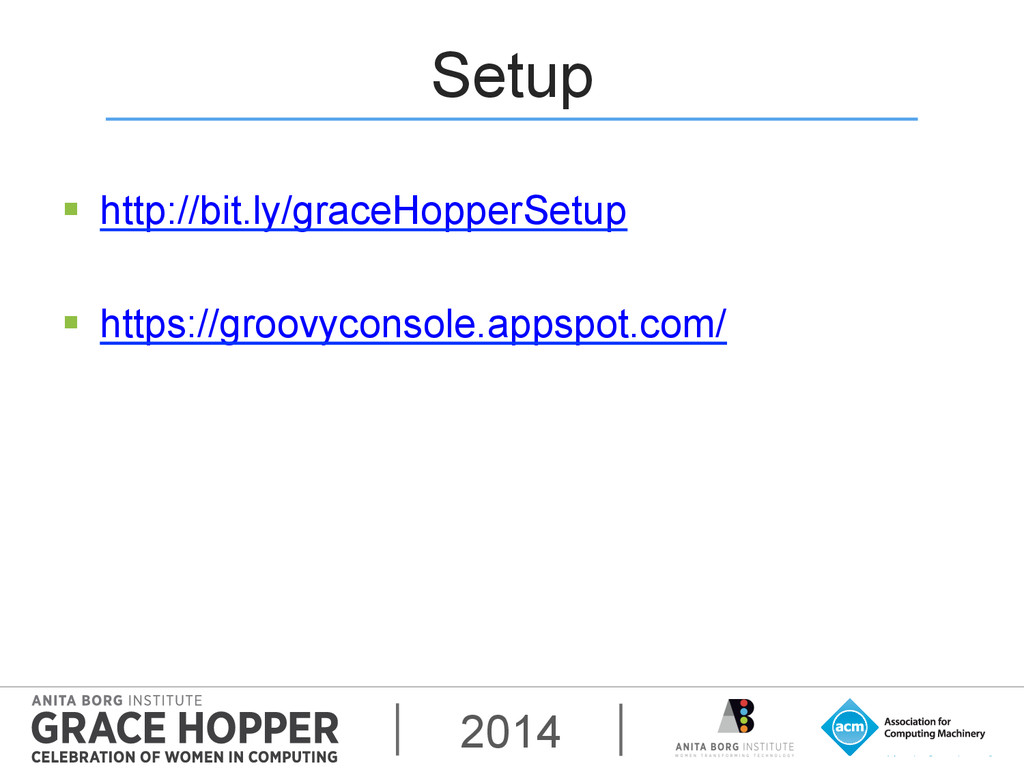 2014 Setup § http://bit.ly/graceHopperSetup §...
