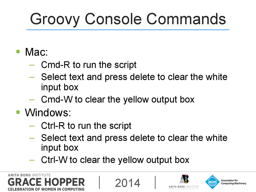 2014 Groovy Console Commands § Mac: − Cmd-R ...