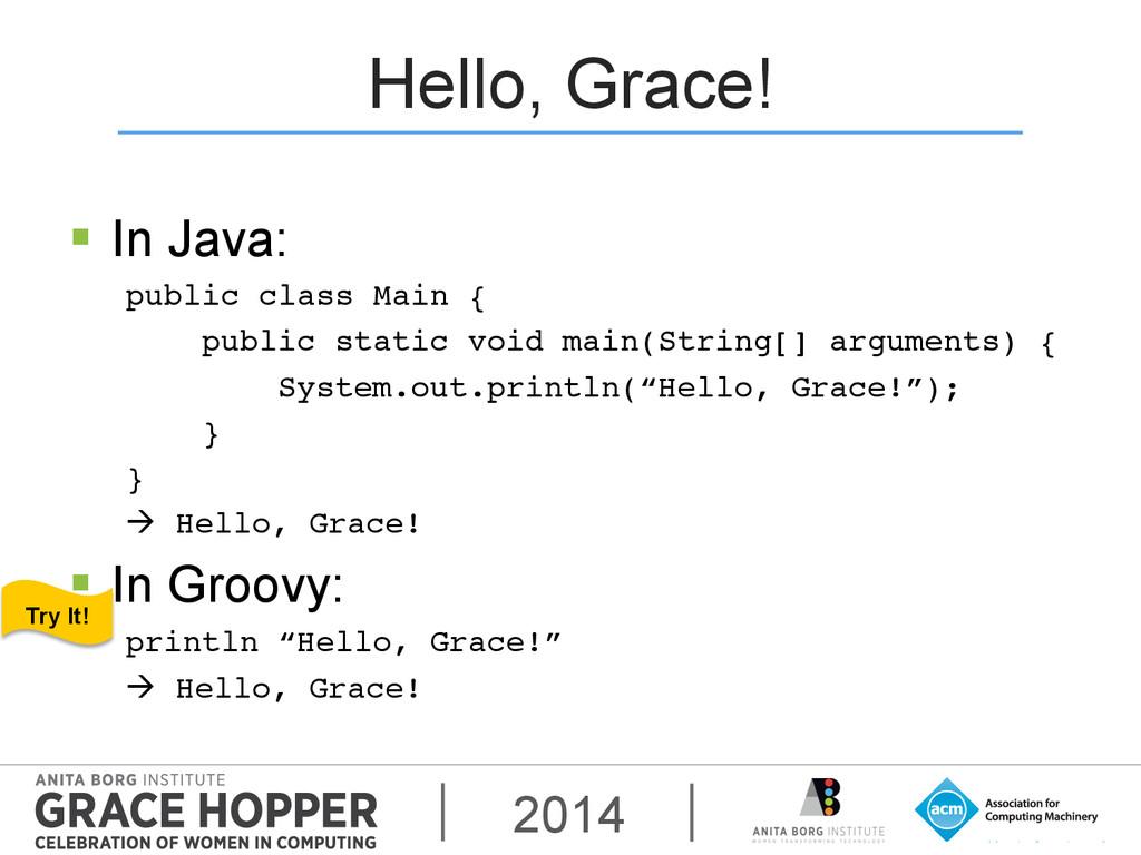 2014 Hello, Grace! § In Java: public class Ma...