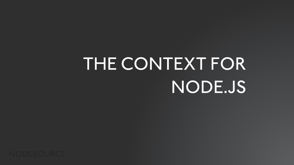 THE CONTEXT FOR NODE.JS