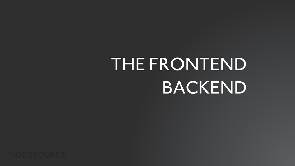 THE FRONTEND BACKEND