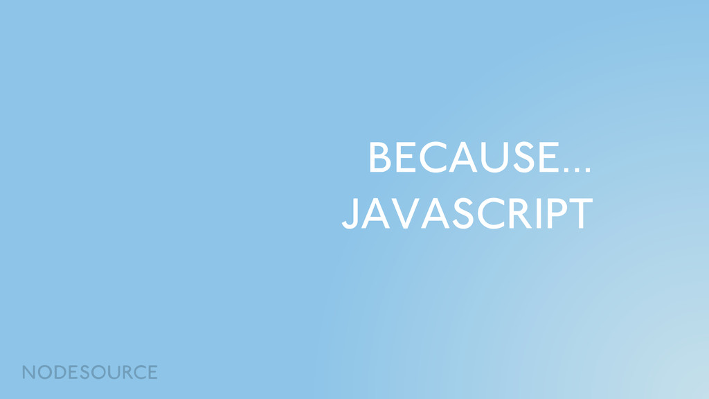 BECAUSE… JAVASCRIPT