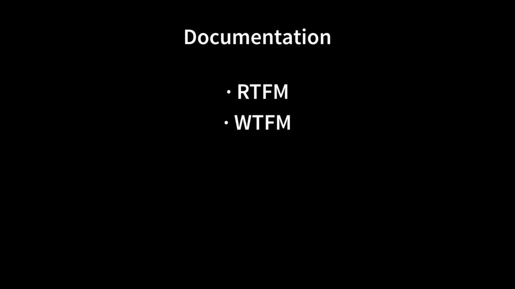 Documentation · RTFM · WTFM
