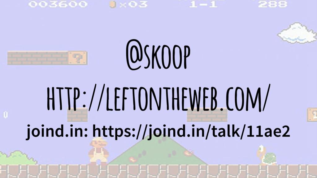 @skoop http://leftontheweb.com/ joind.in: https...