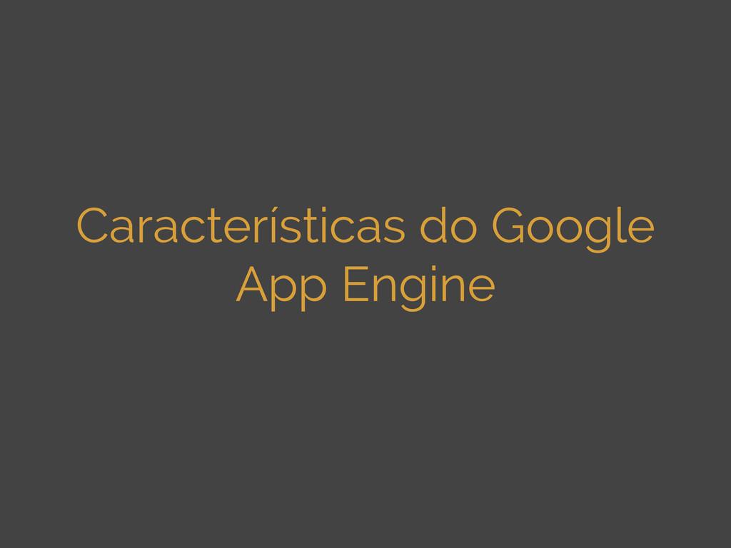 Características do Google App Engine