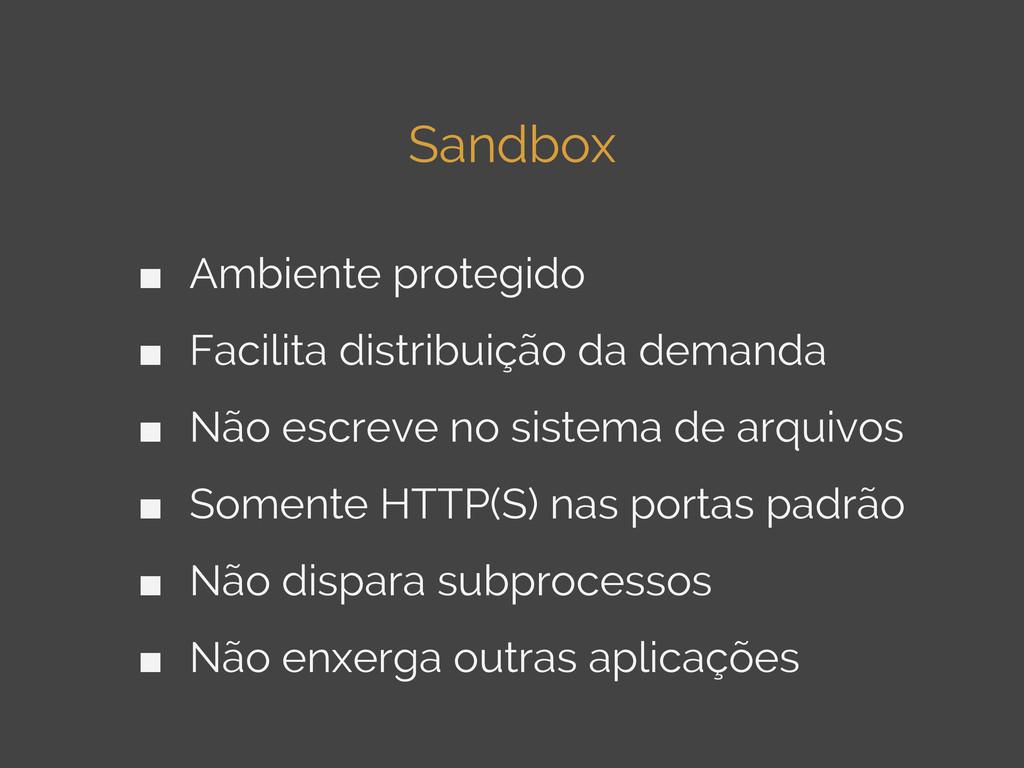 Sandbox ■ Ambiente protegido ■ Facilita distrib...
